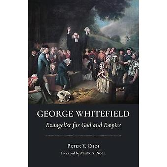 George Whitefield - Evangelist for God and Empire by George Whitefield