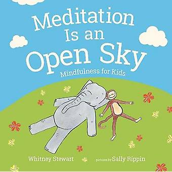 Meditation Is an Open Sky - Mindfulness for Kids by Whitney Stewart -