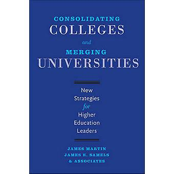 Consolidating Colleges and Merging Universities - New Strategies for H