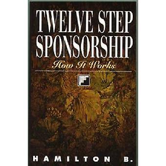 Twelve Step Sponsorship - How it Works by Hamilton B - 9781568381220 B