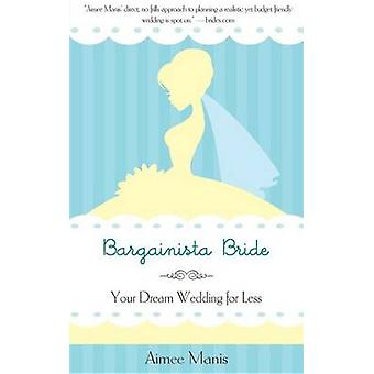 Bargainista Bride - Your Dream Wedding for Less by Aimee Manis - 97815