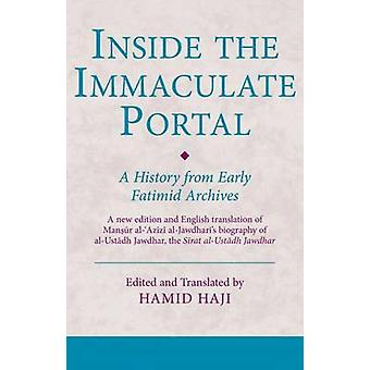 Inside the Immaculate Portal - A History from Early Fatimid Archives (