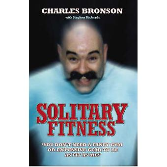 Solitary Fitness (New edition) by Charles Bronson - Stephen Richards