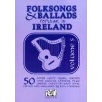 Folksongs and Ballads Popular in Ireland - v. 5 - 9781849382274 Book