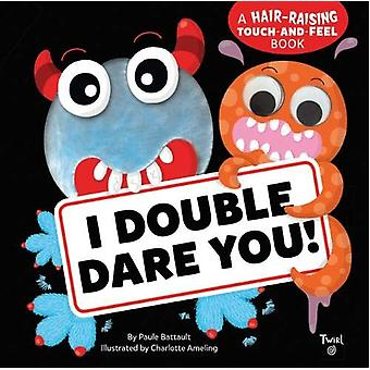 I Double Dare You! - A Hair-Raising Touch-and-Feel Book by I Double Da
