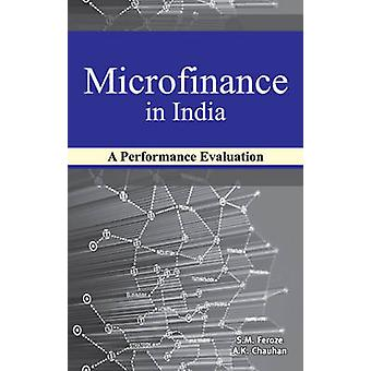 Microfinance in India - A Performance Evaluation by S. M. Feroze - 978