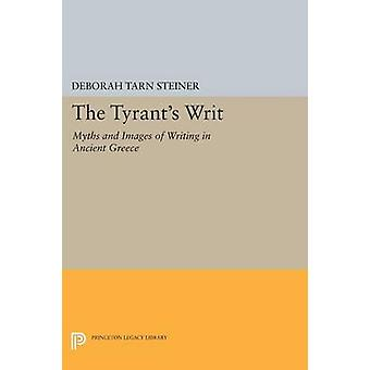 The Tyrant's Writ - Myths and Images of Writing in Ancient Greece by D