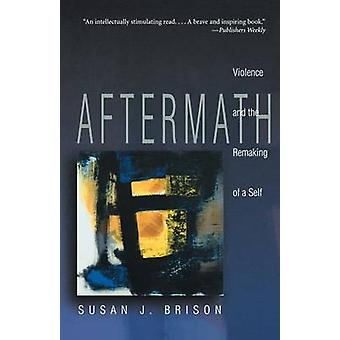 Aftermath - Violence and the Remaking of a Self by Susan J. Brison - 9