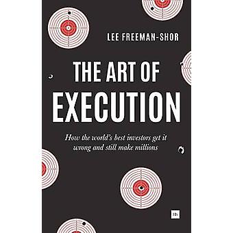The Art of Execution - How the World's Best Investors Get it Wrong and