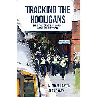 Tracking the Hooligans - The History of Football Violence on the UK Ra
