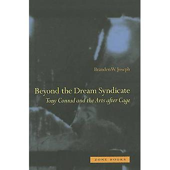 Beyond the Dream Syndicate - Tony Conrad and the Arts After Cage by Br