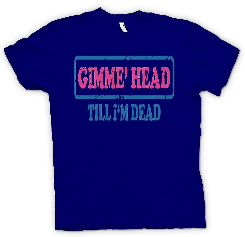 Mens T-shirt - Gimme Head jusqu'à Im morts - Funny