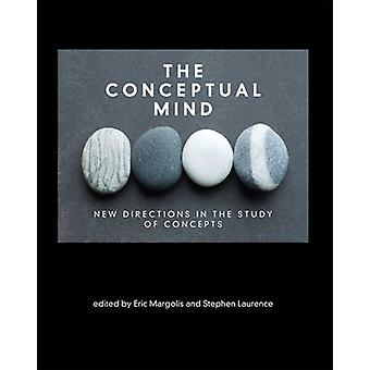 The Conceptual Mind - New Directions in the Study of Concepts by Eric