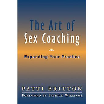 The Art of Sex Coaching - Expanding Your Practice by Patti Britton - 9