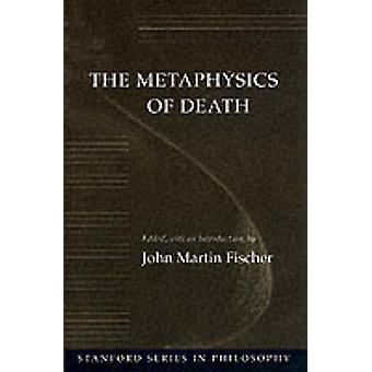 The Metaphysics of Death by John Martin Fischer - 9780804721042 Book