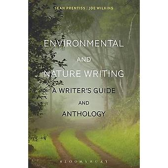Environmental and Nature Writing - A Writer's Guide and Anthology by S