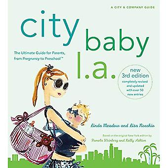 City Baby L.A. (City Baby L.A.: The Ultimate Guide for L.A. Parents from)