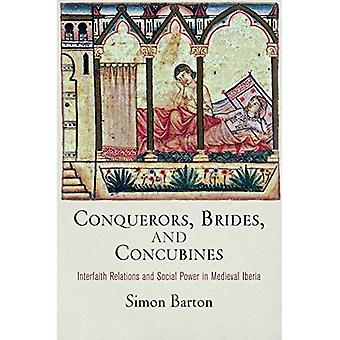 Conquerors, Brides, and Concubines: Interfaith Relations and Social Power in Medieval Iberia (The Middle Ages...