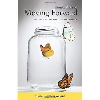 Simple Acts of Moving Forward: 60 Suggestions for Getting Unstuck