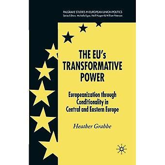 Le pouvoir transformateur de l'UE s: européanisation par le biais de la conditionnalité centrale et Europe de l'est (Palgrave...