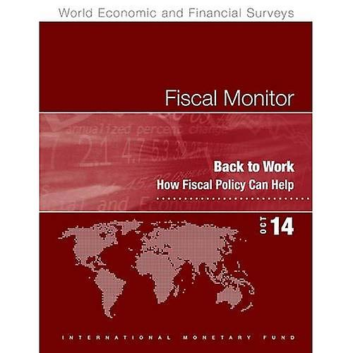 Fiscal Monitor, October 2014  Back to Work  How Fiscal Policy Can Aidez-moi (World Economic and Financial Surveys)