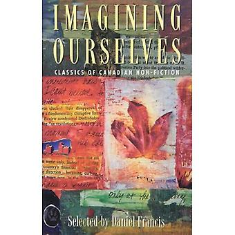 Imagining Ourselves: Classics of Canadian Non-Fiction