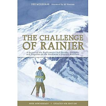 The Challenge of Rainier: A Record of the Explorations and Ascents, Triumphs and Tragedies on the Northwest's Greatest Mountains