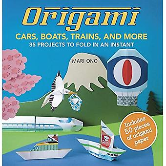 Origami Cars, Boats, Trains and more - 35 projects to fold in an instant