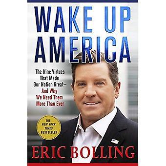 Wake Up America: Les vertus de neuf qui fait notre Nation grande--et pourquoi nous en avons besoin plus que jamais