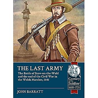 The Last Army: The Battle of Stow-on-the-Wold and the� End of the Civil War in the Welsh Marches 1646 (Century of the Soldier)