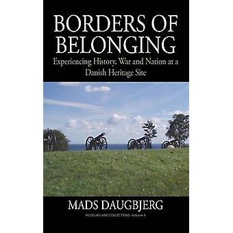 Borders of Belonging Experiencing History War and Nation at a Danish Heritage Site by Daugbjerg & Mads