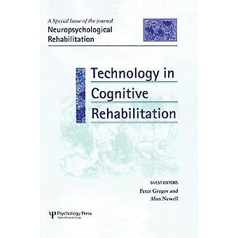 Technology in Cognitive Rehabilitation  A Special Issue of Neuropsychological Rehabilitation by Gregor & Peter