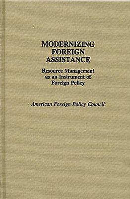 Modernizing Foreign Assistance Resource Management as an Instrument of Foreign Policy by American & Foreign Policy Council