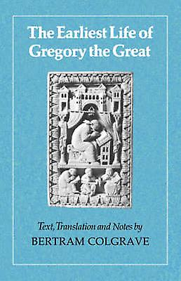 The Earliest Life of Gregory the Great by Colgrave & Bertram