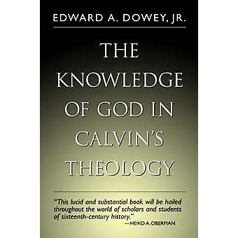 Knowledge of God in Calvins Theology 3rd Edition by Sowey & Edward A.