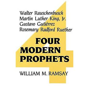 Cuatro profetas modernos Walter Rauschenbusch Martin Luther King Jr Gustavo Gutierrez Rosemary Radford Ruether por Ramsay y William M.
