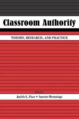 Classroom Authority Theory Research and Practice by Pace & Judith L.