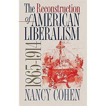 The Reconstruction of American Liberalism 18651914 by Cohen & Nancy