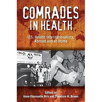 Comrades in Health U.S. Health Internationalists Abroad and at Home by Birn & AnneEmanuelle