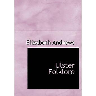 Ulster Folklore by Andrews & Elizabeth