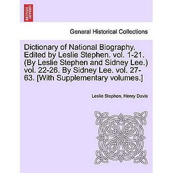 Dictionary of National Biography. Edited by Leslie Stephen. vol. 121. By Leslie Stephen and Sidney Lee. vol. 2226. By Sidney Lee. vol. 2763. With Supplementary volumes. Vol. XXXVII. by Stephen & Leslie