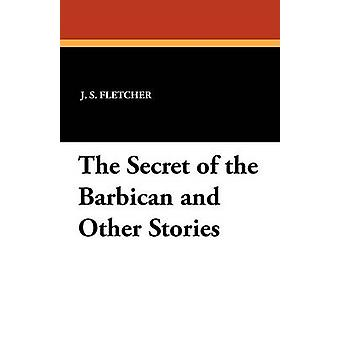 The Secret of the Barbican and Other Stories by Fletcher & J. S.