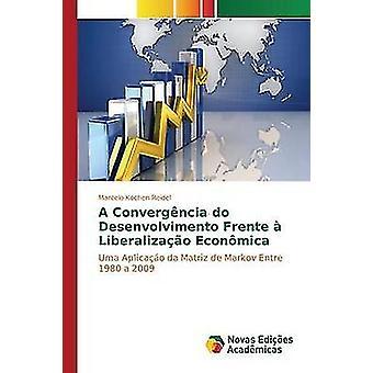 A convergncia do desenvolvimento frente  liberalizao econmica by Kochen Reidel Marcelo