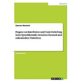 Fragen von Interferenz und CodeSwitching beim Sprachkontakt zwischen Deutsch und italienischen Varietten by Mamiani & Carmen