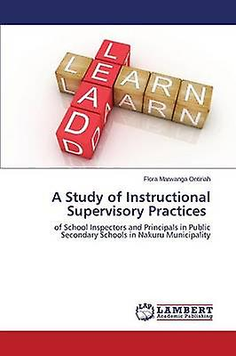 A Study of Instructional Supervisory Practices by Marwanga Ontiriah Flora