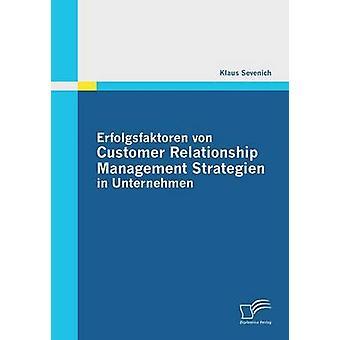 Erfolgsfaktoren Von Customer Relationship Management Strategien in Unternehmen by Sevenich & Klaus