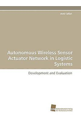 Autonomous Wireless Sensor Actuator Network in Logistic Systems by Jafari & Amir