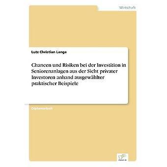 Chancen Und Risiken Bei der Investition in Seniorenanlagen aus der Sicht Privatpersonen Investoren Anhand Ausgewhlter Praktischer Beispiele von Lange & Lutz-Christian