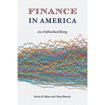 Finance in America - An Unfinished Story by Kevin R. Brine - 978022650