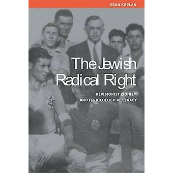 The Jewish Radical Right - Revisionist Zionism and Its Ideological Leg